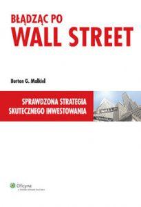 Błądząc po Wall Street. Sprawdzona strategia skutecznego inwestowania