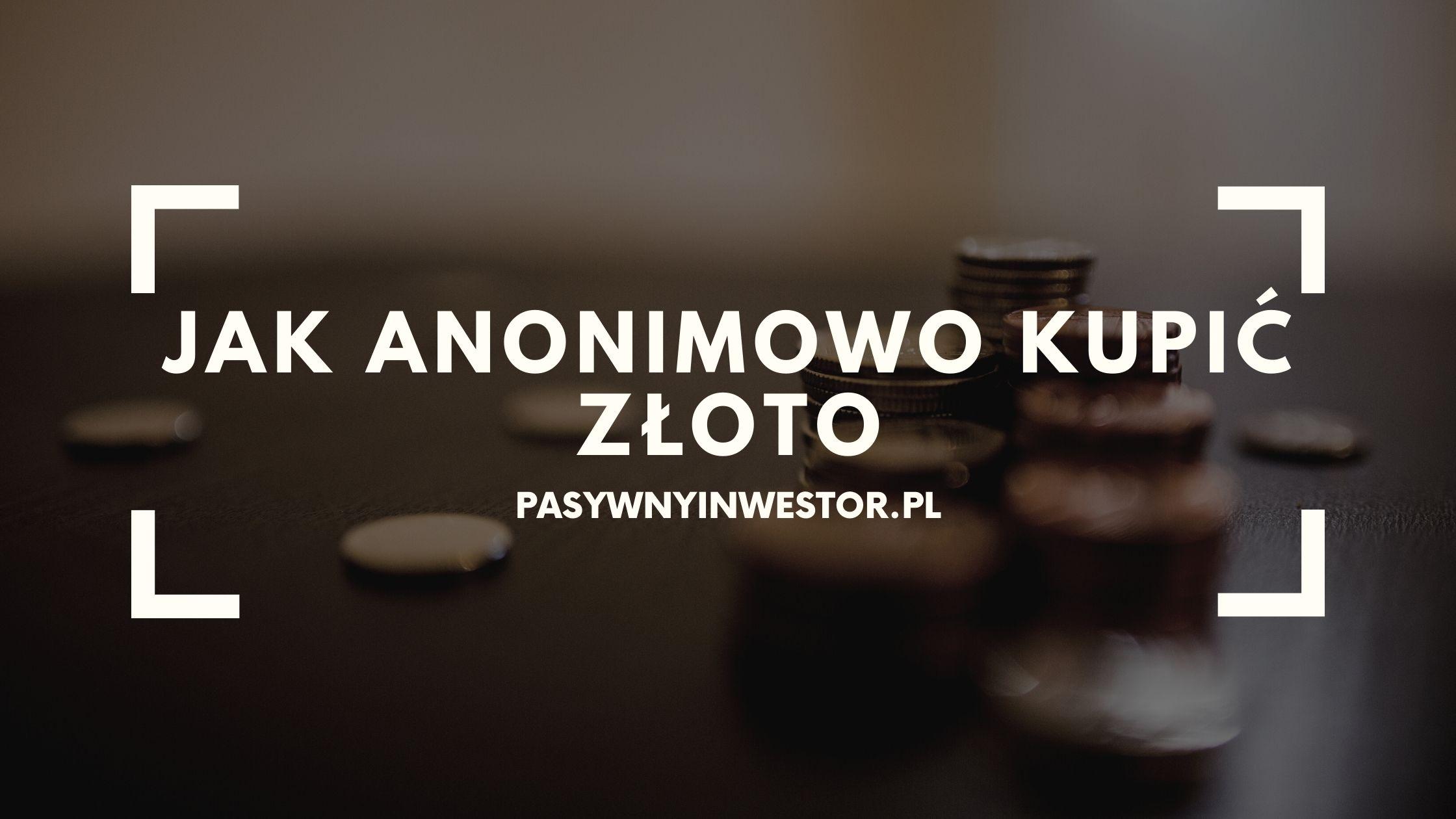 Czy możliwy (i legalny) jest anonimowy zakup złota